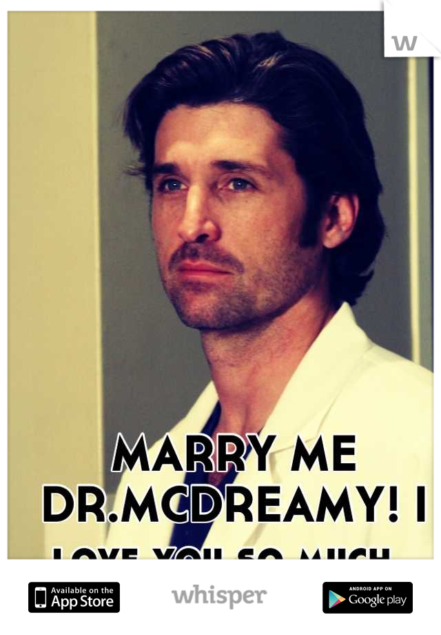 MARRY ME DR.MCDREAMY! I love you so much.