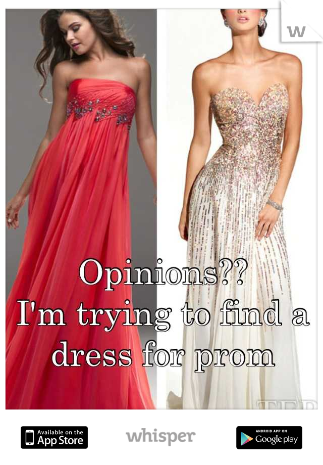 Opinions??  I'm trying to find a dress for prom