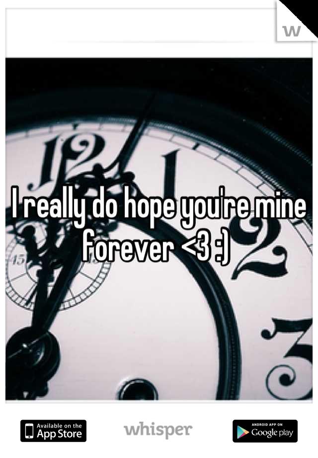 I really do hope you're mine forever <3 :)