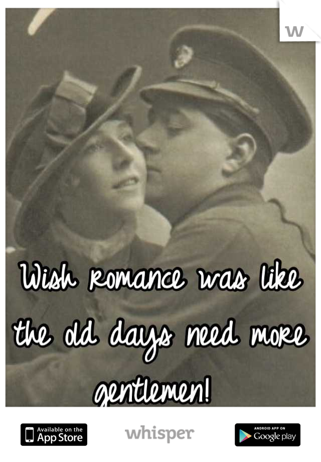 Wish romance was like the old days need more gentlemen!