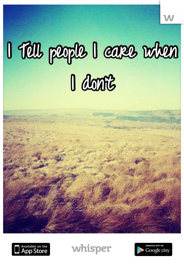 I Tell people I care when I don't