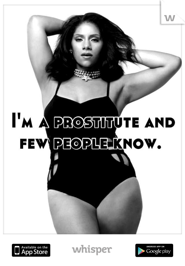 I'm a prostitute and few people know.
