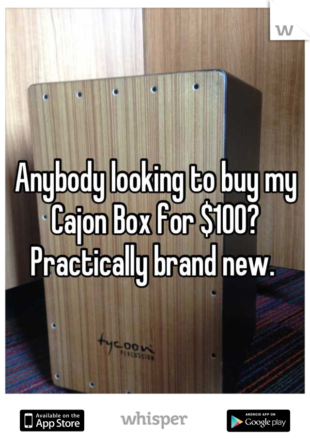 Anybody looking to buy my Cajon Box for $100? Practically brand new.