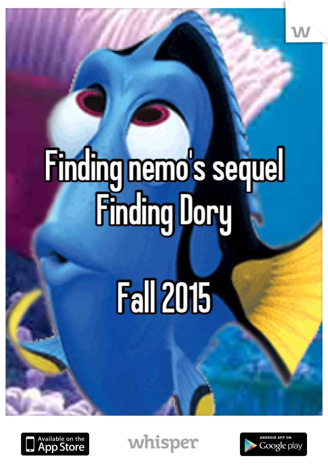 Finding nemo's sequel Finding Dory  Fall 2015