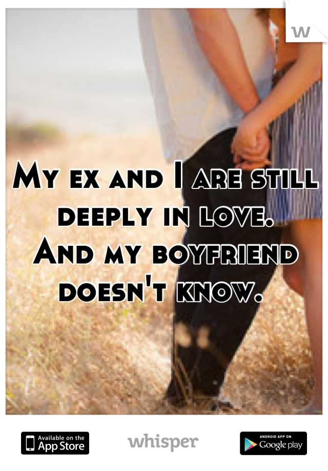 My ex and I are still deeply in love. And my boyfriend doesn't know.