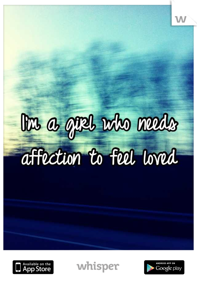 I'm a girl who needs affection to feel loved