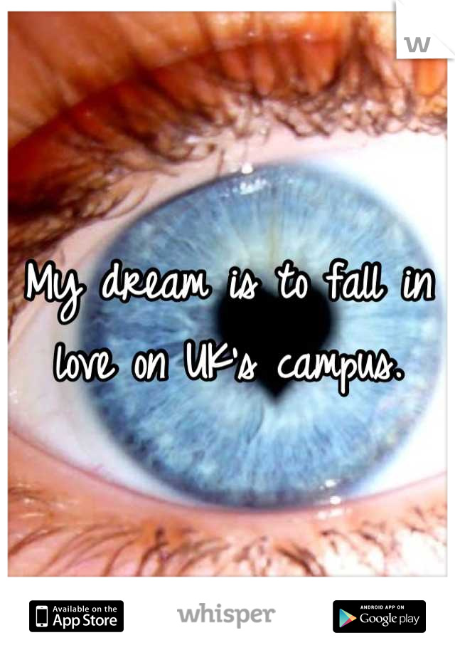 My dream is to fall in love on UK's campus.