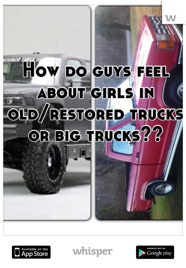 How do guys feel about girls in old/restored trucks or big trucks??
