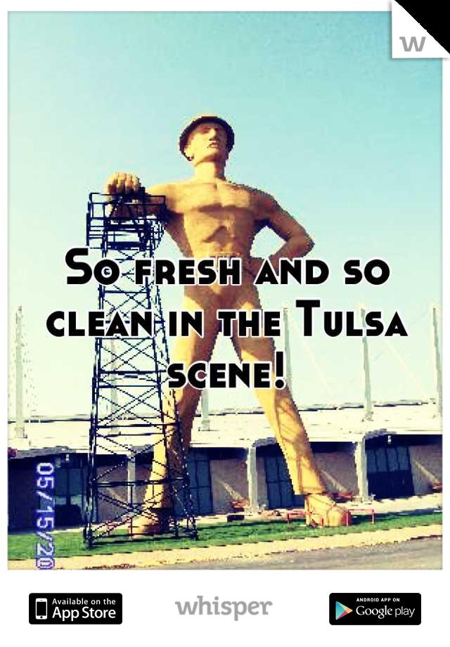 So fresh and so clean in the Tulsa scene!