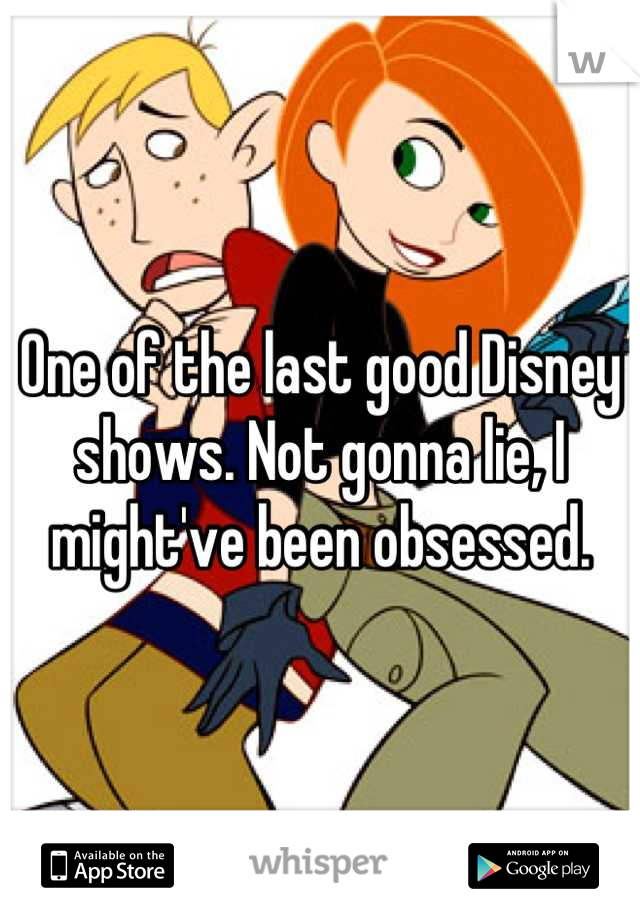 One of the last good Disney shows. Not gonna lie, I might've been obsessed.