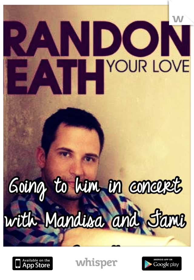 Going to him in concert with Mandisa and Jami Grace!!