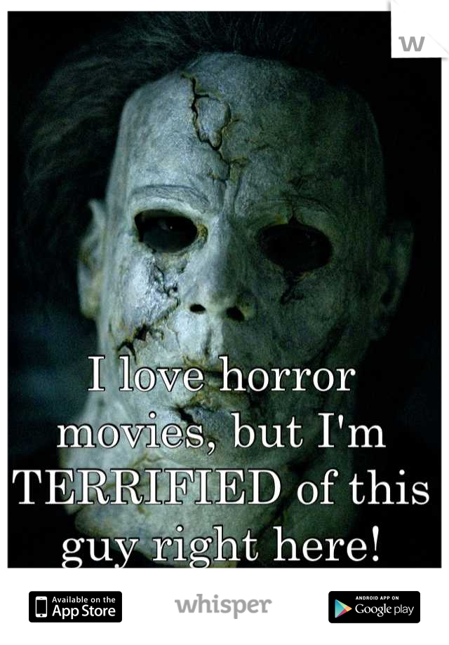 I love horror movies, but I'm TERRIFIED of this guy right here!