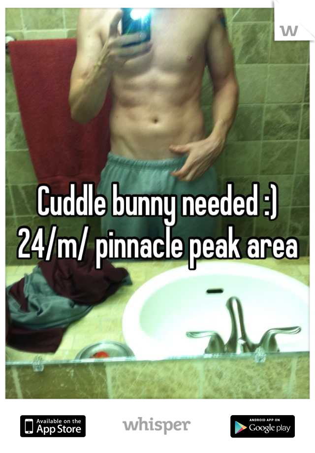 Cuddle bunny needed :) 24/m/ pinnacle peak area