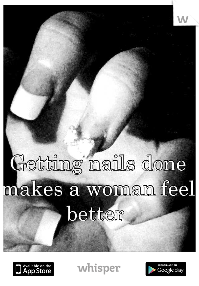 Getting nails done makes a woman feel better