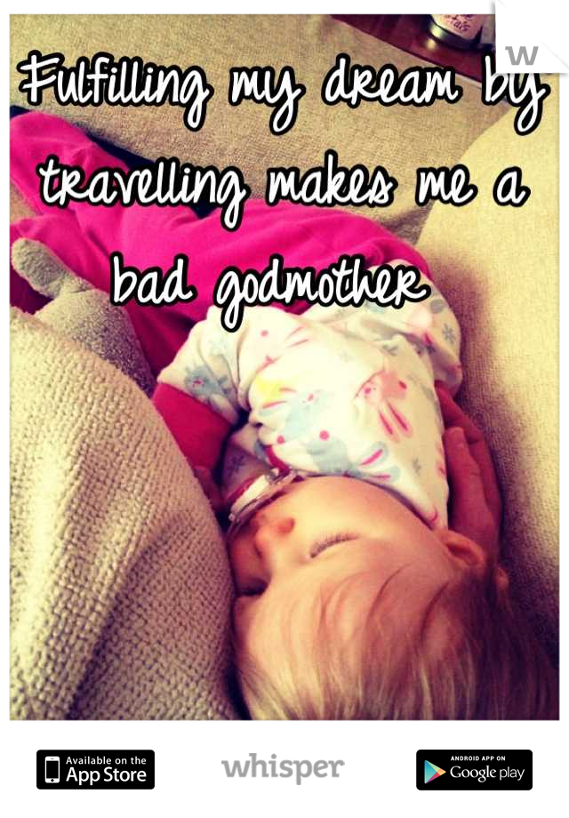 Fulfilling my dream by travelling makes me a bad godmother