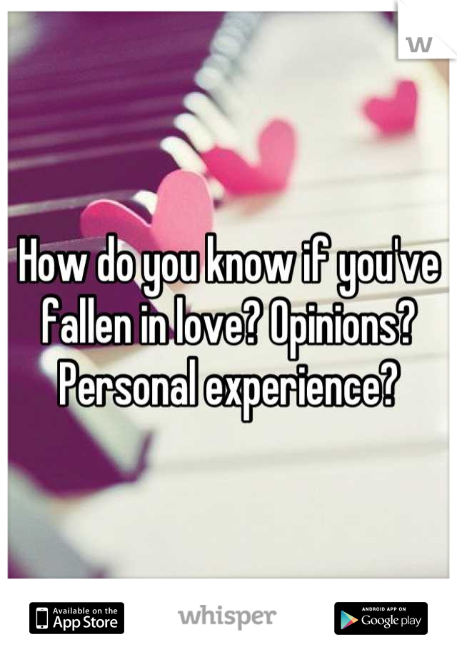 How do you know if you've fallen in love? Opinions? Personal experience?