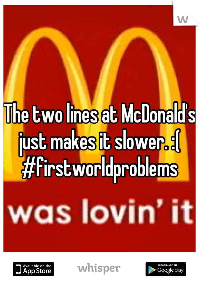 The two lines at McDonald's just makes it slower. :( #firstworldproblems