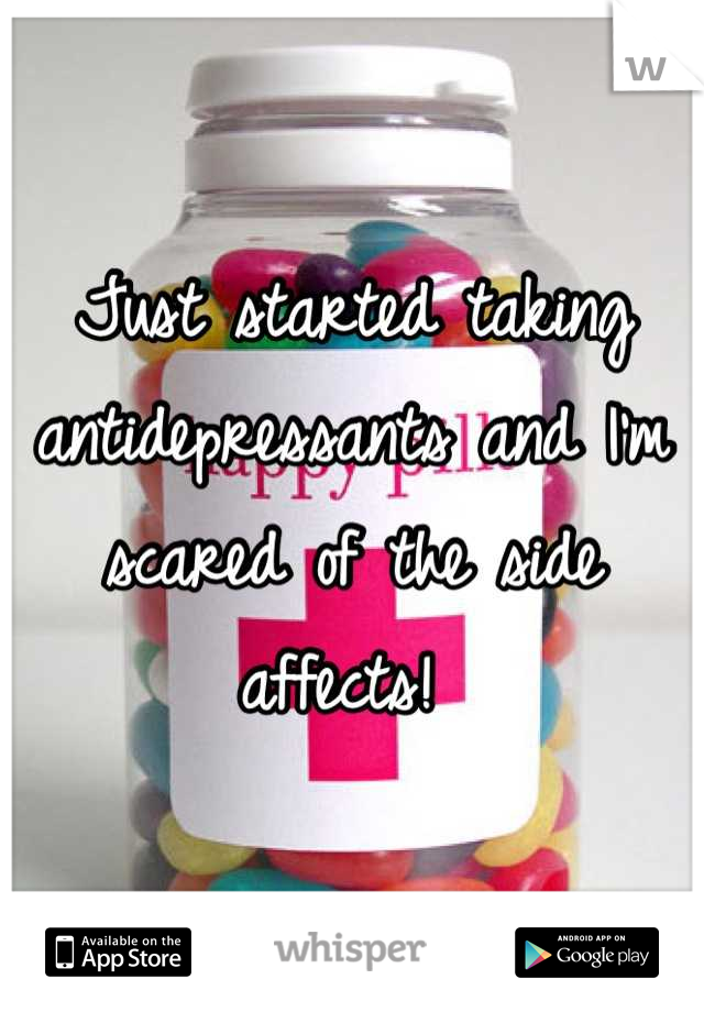 Just started taking antidepressants and I'm scared of the side affects!