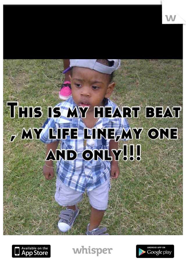 This is my heart beat , my life line,my one and only!!!