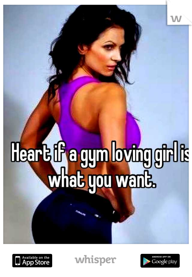 Heart if a gym loving girl is what you want.