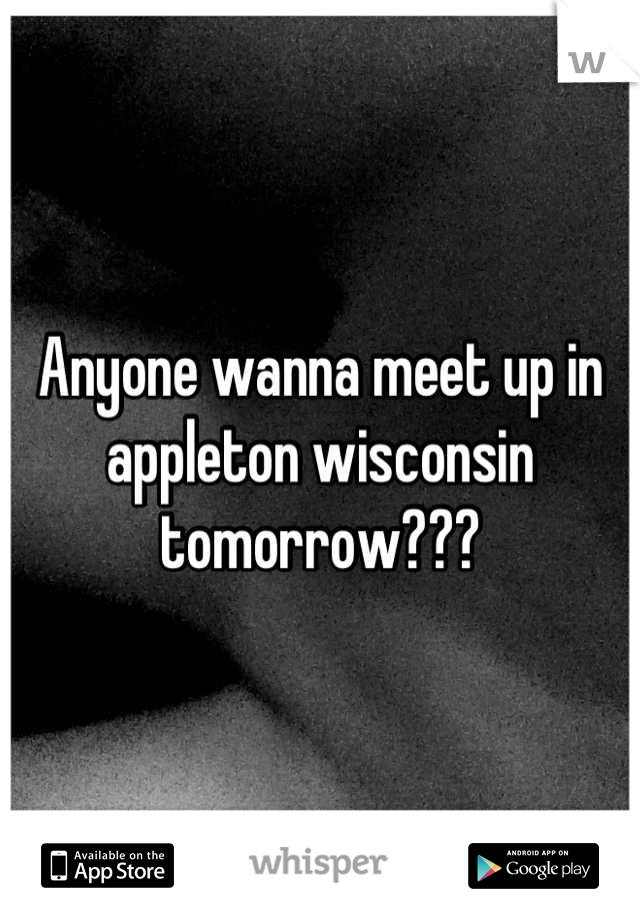 Anyone wanna meet up in appleton wisconsin tomorrow???
