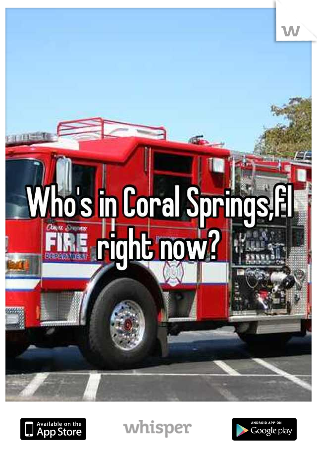 Who's in Coral Springs,fl right now?