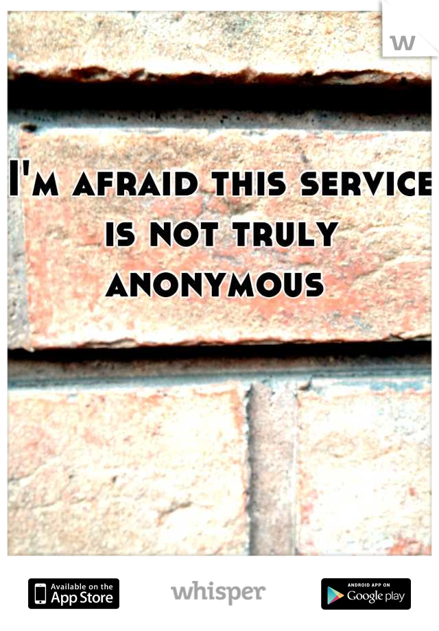 I'm afraid this service is not truly anonymous