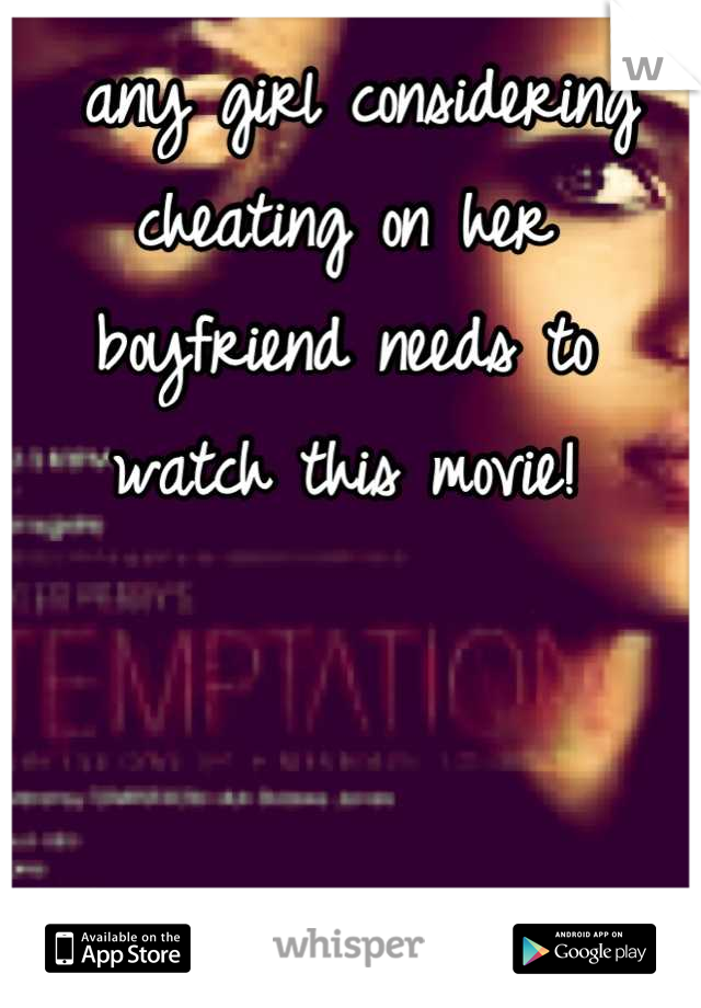 any girl considering cheating on her boyfriend needs to watch this movie!