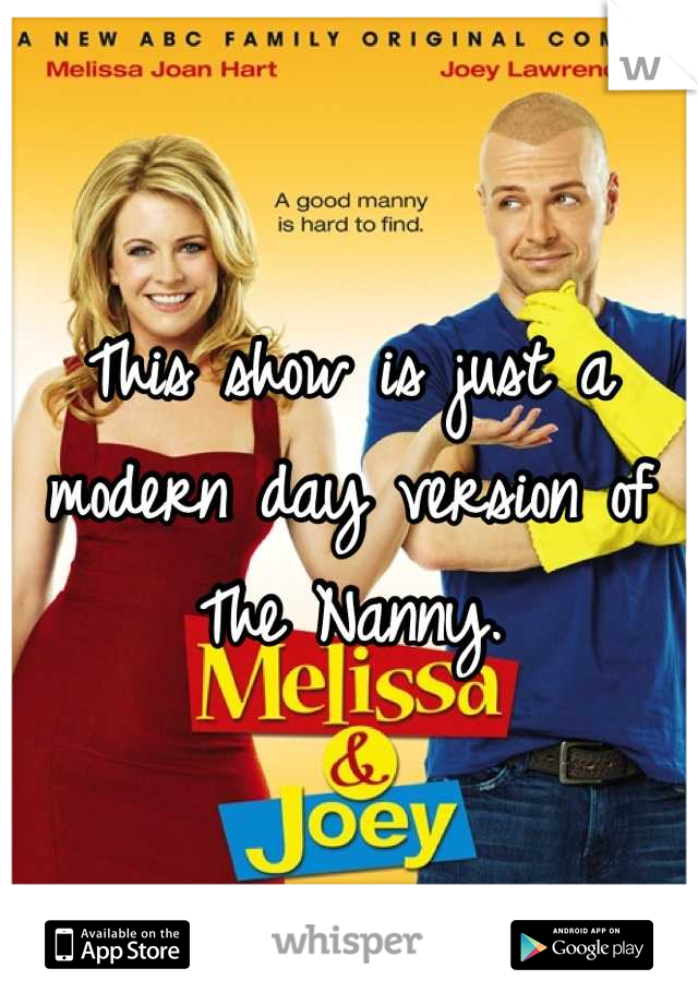 This show is just a modern day version of The Nanny.