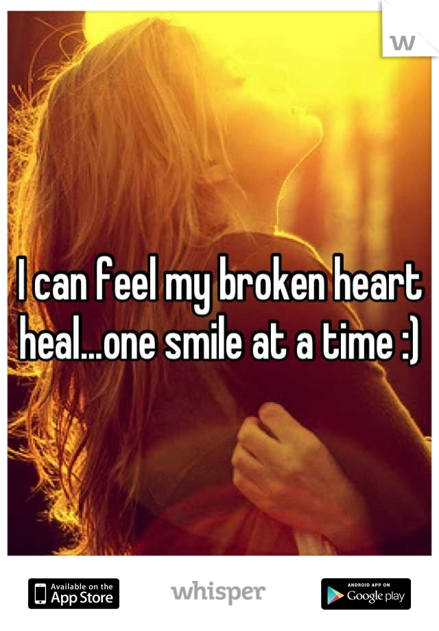 I can feel my broken heart heal...one smile at a time :)