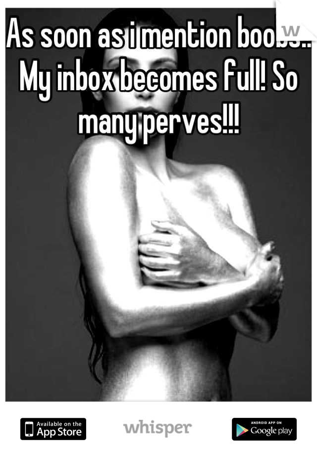 As soon as i mention boobs.. My inbox becomes full! So many perves!!!
