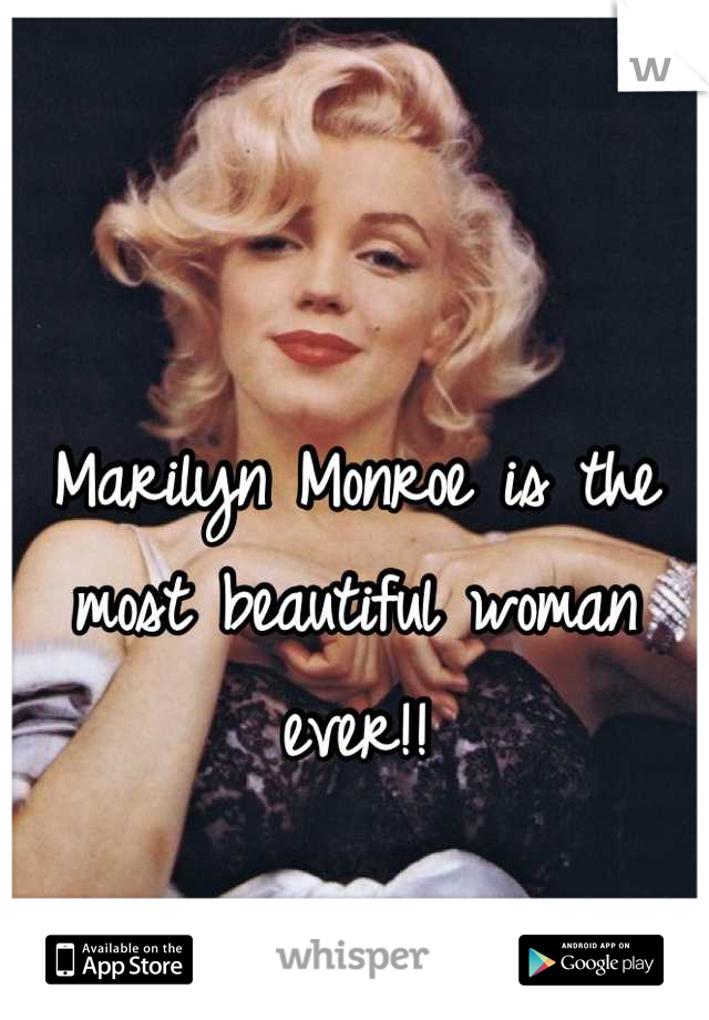 Marilyn Monroe is the most beautiful woman ever!!