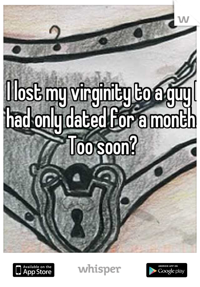 I lost my virginity to a guy I had only dated for a month. Too soon?