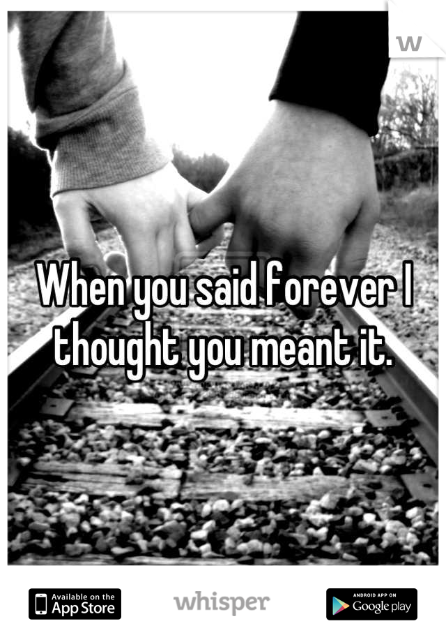 When you said forever I thought you meant it.