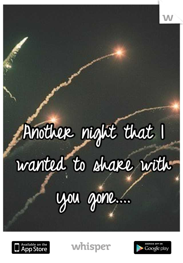 Another night that I wanted to share with you gone....