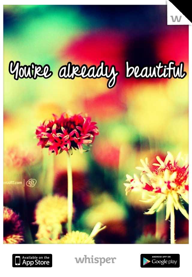 You're already beautiful