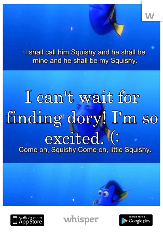 I can't wait for finding dory! I'm so excited. (: