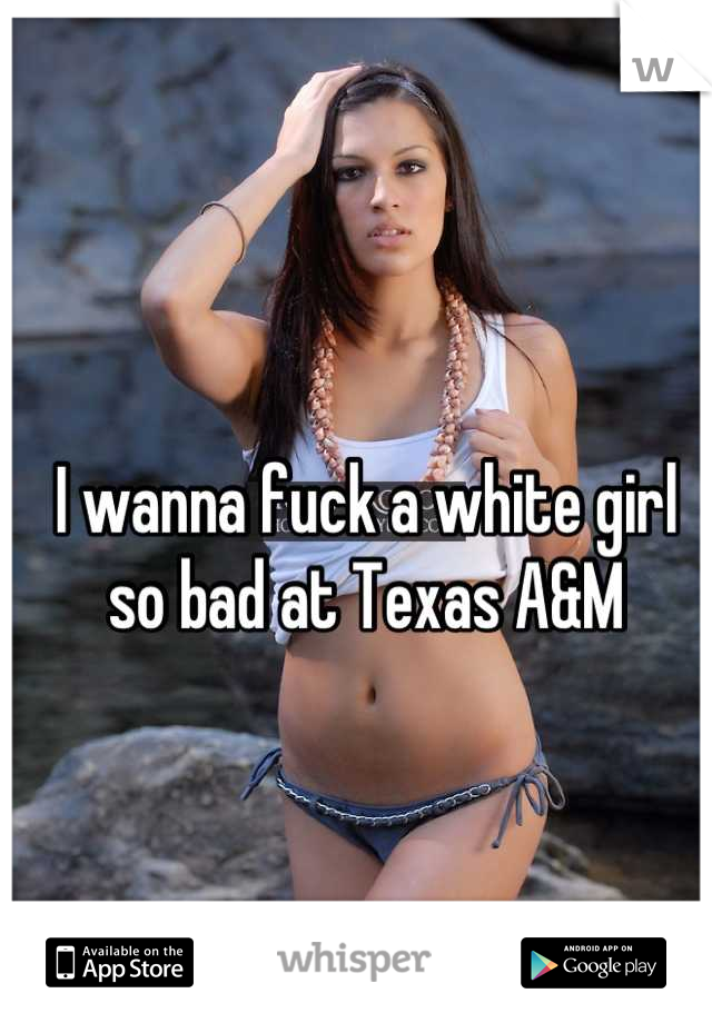 I want to fuck a white girl