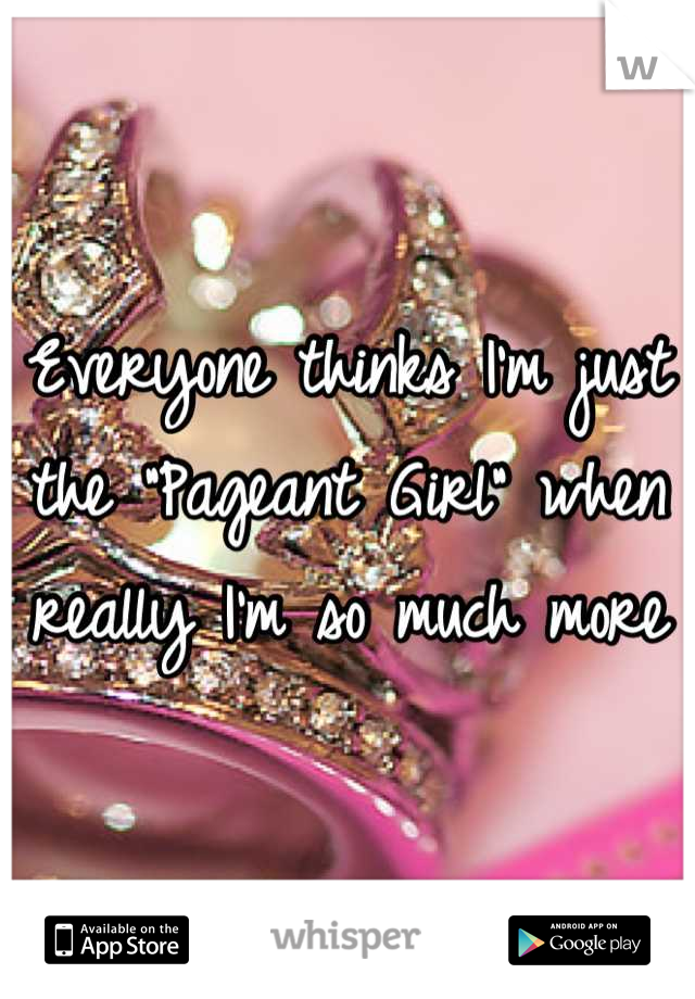 """Everyone thinks I'm just the """"Pageant Girl"""" when really I'm so much more"""