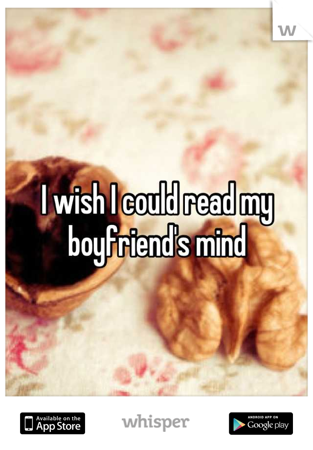 I wish I could read my boyfriend's mind