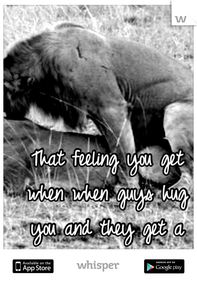 why do guys get boners when hugging