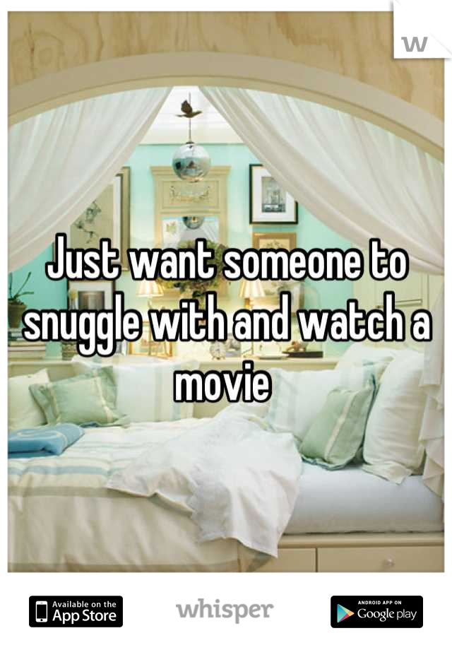Just want someone to snuggle with and watch a movie