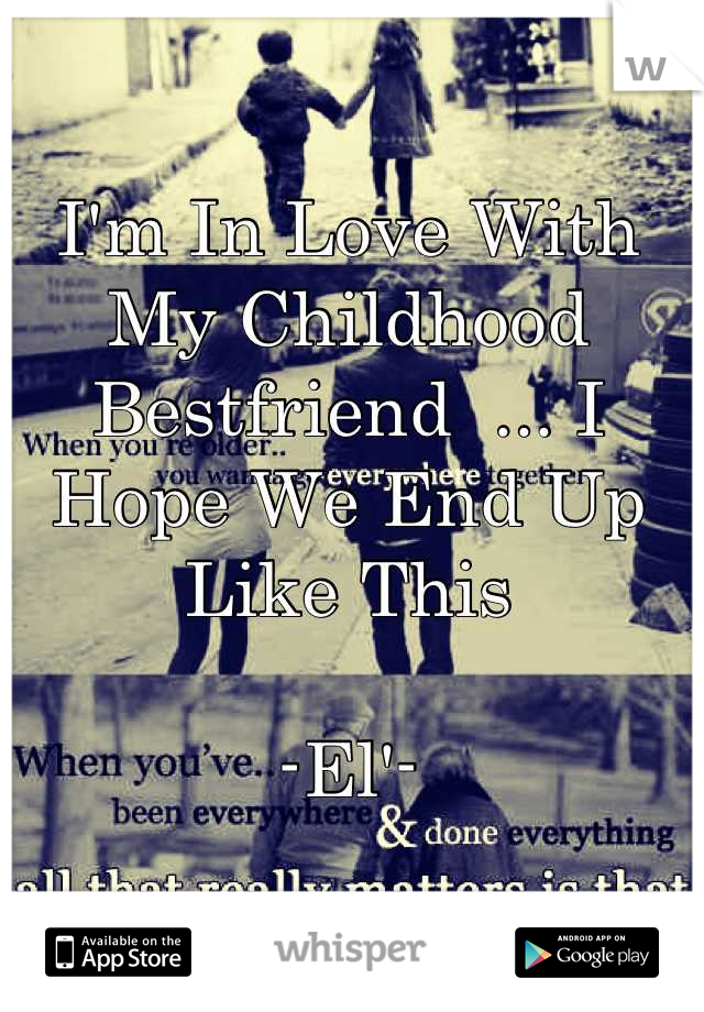 I'm In Love With My Childhood Bestfriend  ... I Hope We End Up Like This   -El'-