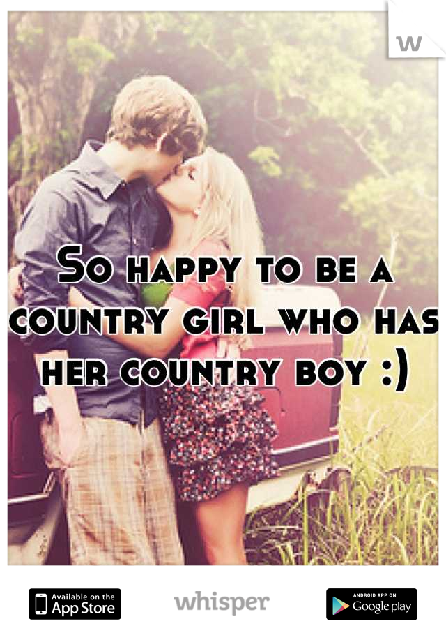 So happy to be a country girl who has her country boy :)