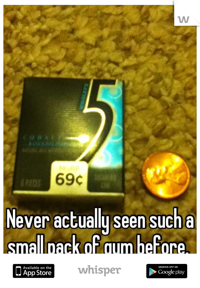 Never actually seen such a small pack of gum before.