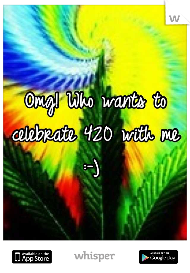 Omg! Who wants to celebrate 420 with me :-)