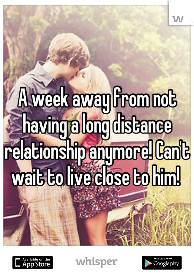 A week away from not having a long distance relationship anymore! Can't wait to live close to him!