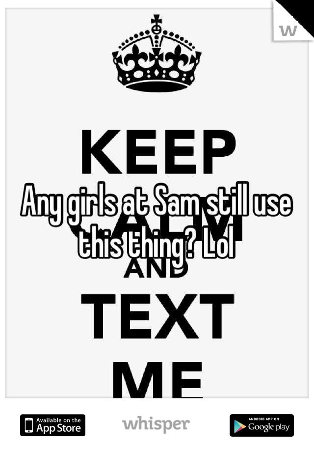 Any girls at Sam still use this thing? Lol