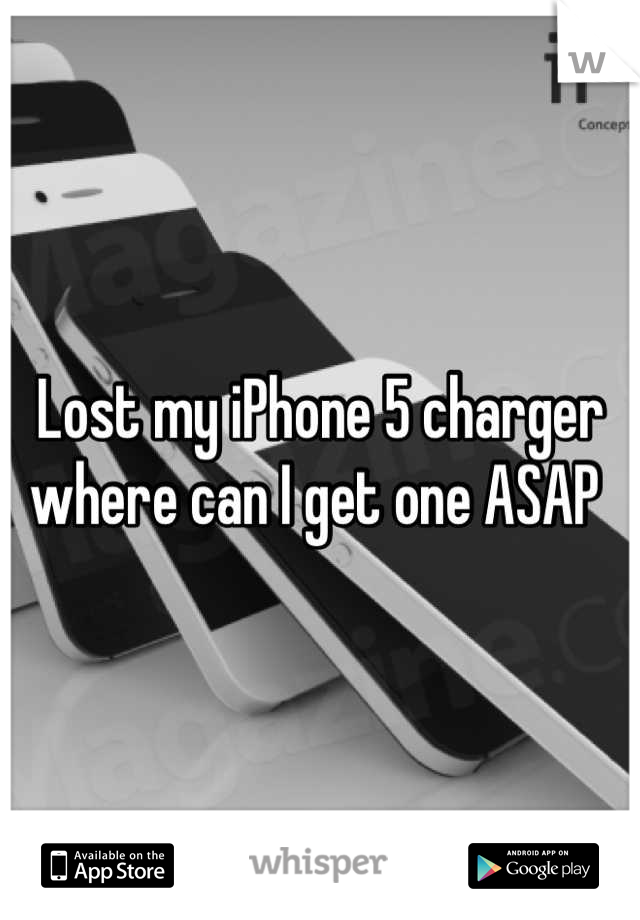 Lost my iPhone 5 charger where can I get one ASAP