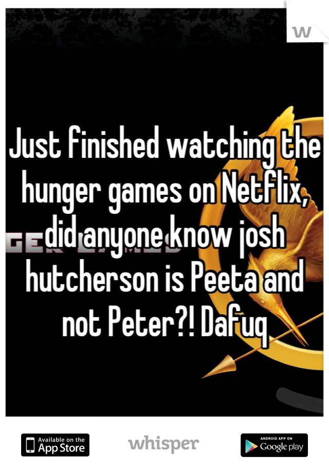 Just finished watching the hunger games on Netflix, did anyone know josh hutcherson is Peeta and not Peter?! Dafuq